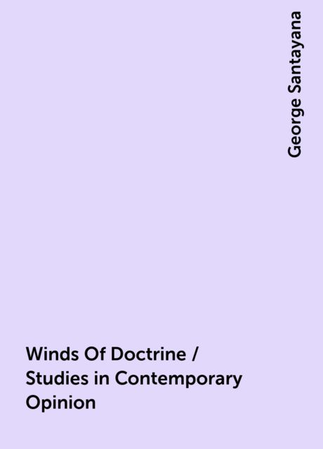 Winds Of Doctrine / Studies in Contemporary Opinion, George Santayana