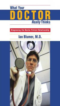 What Your Doctor Really Thinks, Ian Blumer