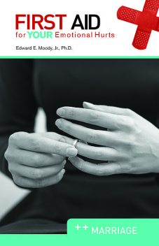 First Aid for Your Emotional Hurts, Edward E. Moody Jr.