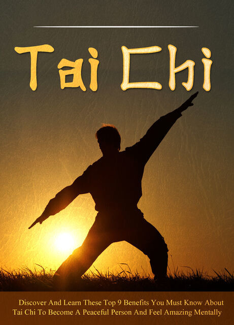 Tai Chi Discover And Learn These Top 9 Benefits You Must Know About Tai Chi To Become A Peaceful Person And Feel Amazing Mentally, Old Natural Ways