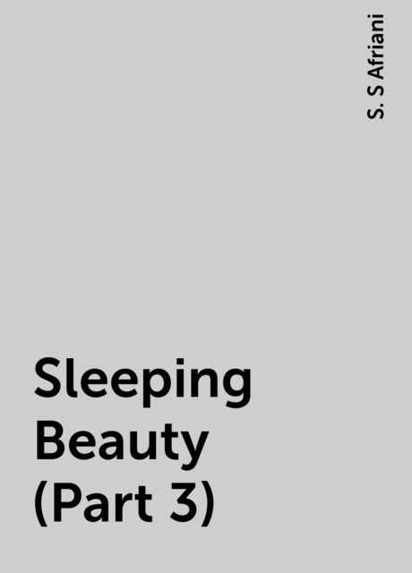 Sleeping Beauty (Part 3), S. S Afriani