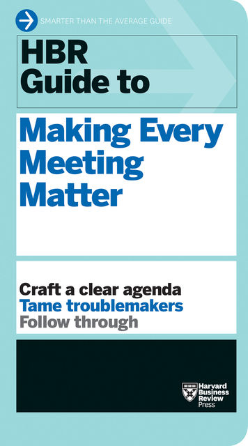 HBR Guide to Making Every Meeting Matter (HBR Guide Series), Harvard Business Review