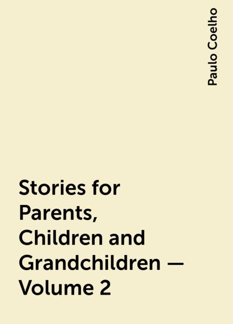 Stories for Parents, Children and Grandchildren – Volume 2, Paulo Coelho