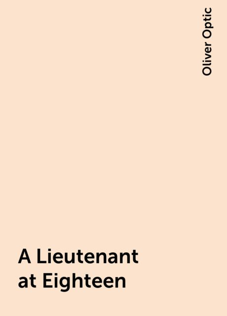 A Lieutenant at Eighteen, Oliver Optic