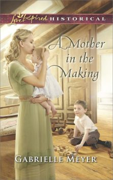 A Mother in the Making, Gabrielle Meyer