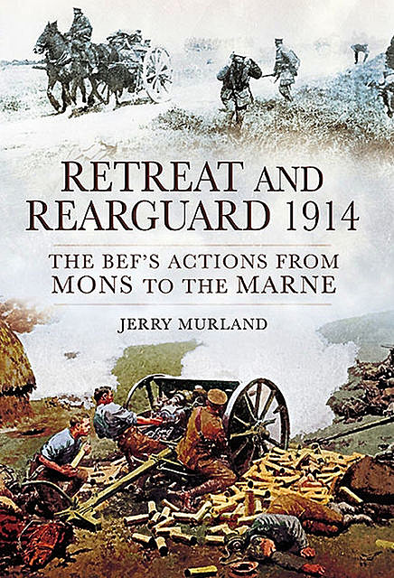 Retreat and Rearguard, 1914, Jerry Murland