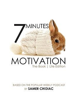7 Minutes Motivation: The Book (Lite Edition), Samer Chidiac