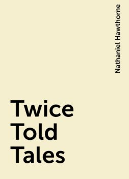 Twice Told Tales, Nathaniel Hawthorne