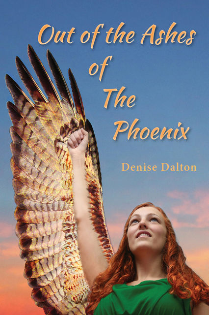 Out of the Ashes of the Phoenix, Denise Dalton