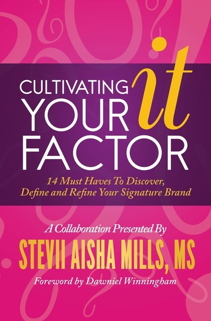 Cultivating Your IT Factor, Stevii Aisha Mills