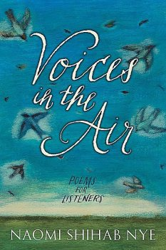 Voices in the Air, Naomi Shihab Nye