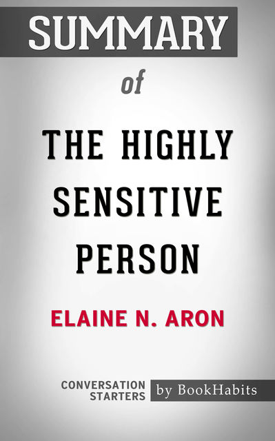 Summary of The Highly Sensitive Person: How to Thrive When the World Overwhelms You, Paul Adams