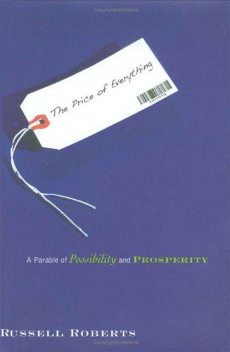 The Price of Everything: A Parable of Possibility and Prosperity, Russell Roberts