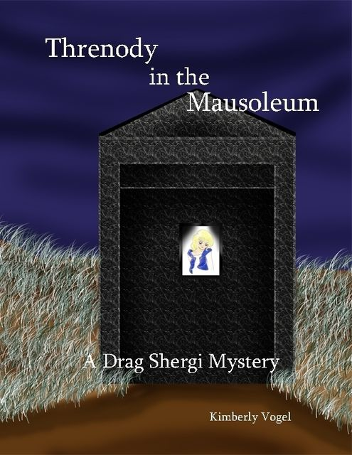 Threnody in the Mausoleum: A Drag Shergi Mystery, Kimberly Vogel