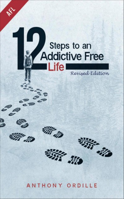 12 Steps to an Addictive Free Life, Anthony Ordille