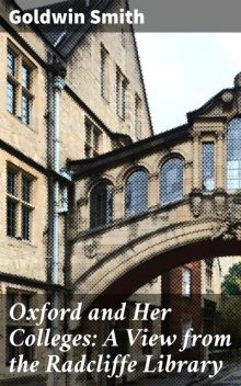 Oxford and Her Colleges: A View from the Radcliffe Library, Goldwin Smith