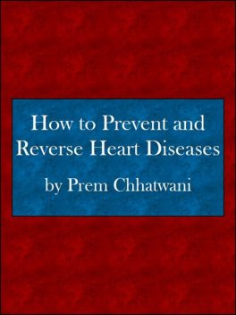 How to Prevent and Reverse Heart Diseases, Prem Chhatwani