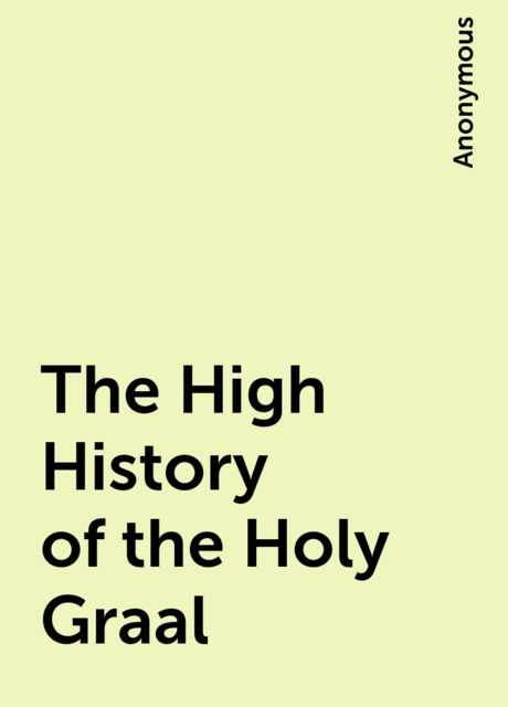 The High History of the Holy Graal,