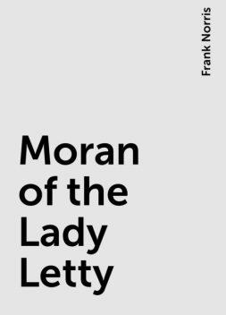 Moran of the Lady Letty, Frank Norris