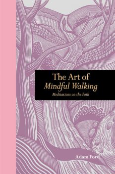 The Art of Mindful Walking, Adam Ford
