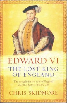 Edward VI: The Lost King of England, Chris Skidmore