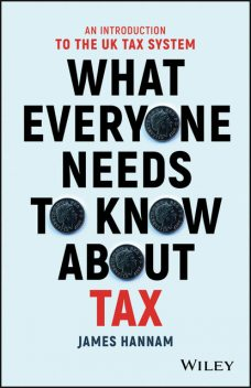 What Everyone Needs to Know about Tax, JAMES HANNAM