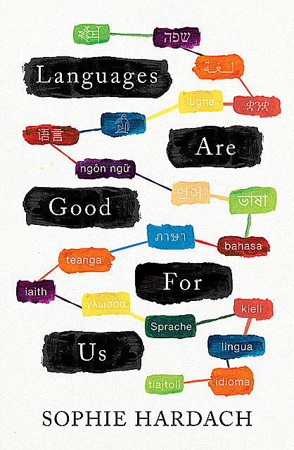 Languages Are Good For Us, Sophie Hardach