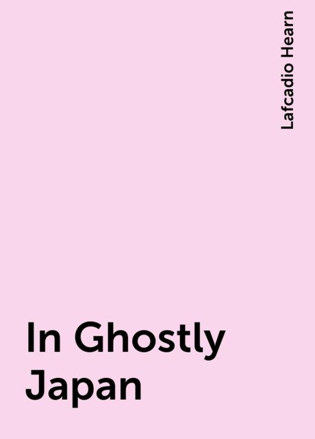 In Ghostly Japan, Lafcadio Hearn