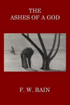 The Ashes of a God, F.W.Bain