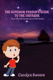 THE SUPERIOR PERSON'S GUIDE TO THE UNIVERSE, Carolyn Sweers