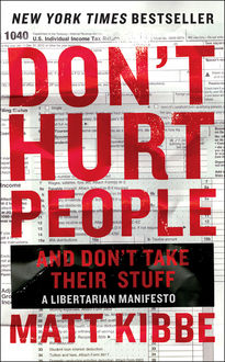 Don't Hurt People and Don't Take Their Stuff, Matt Kibbe