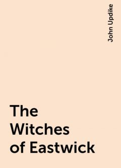 The Witches of Eastwick, John Updike