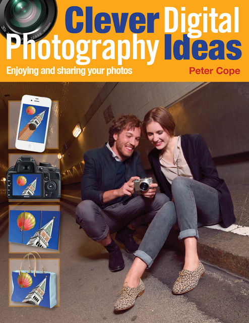 Clever Digital Photography Ideas – Enjoying and sharing your photos, Peter Cope