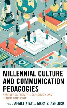 Millennial Culture and Communication Pedagogies, Ahmet Atay, Craig L. Engstrom, Raymond Blanton, Liliana Herakova, Mark Congdon Jr., Mary Z. Ashlock, Anne B. Bucalos, Anthony Esposito, David H, Jennifer J. Calvert, Kathryn T. Garlitz, Laura Dorsey-Elson, Rod Carveth, Spoma Jovanovic, Yea-Wen Chen