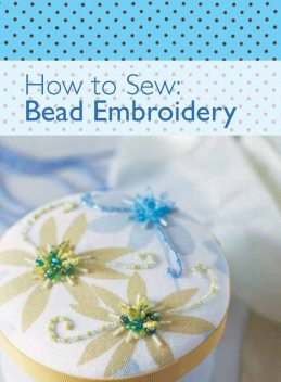 How to Sew – Bead Embroidery, David, Charles Editors