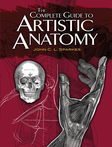 The Complete Guide to Artistic Anatomy, John C.L.Sparkes