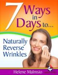 7 Ways in 7 Days to Naturally Reverse Wrinkles, Helene Malmsio