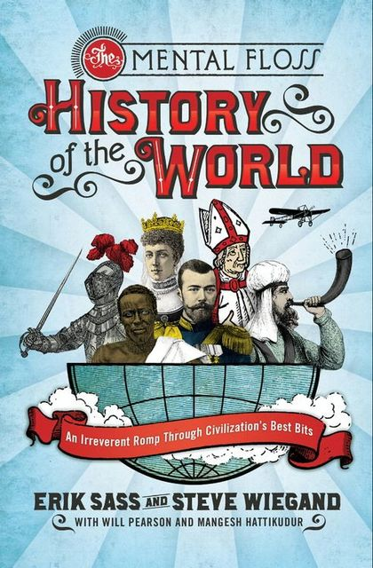 The Mental Floss History of the World, Steve Wiegand, Editors of Mental Floss, Erik Sass