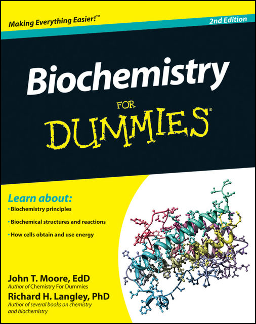 Biochemistry For Dummies, 2nd Edition, Ed.D., Richard Langley, John Moore, Langley