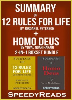 Summary of 12 Rules for Life: An Antidote to Chaos by Jordan B. Peterson + Summary of Homo Deus by Yuval Noah Harari 2-in-1 Boxset Bundle, Speedy Reads