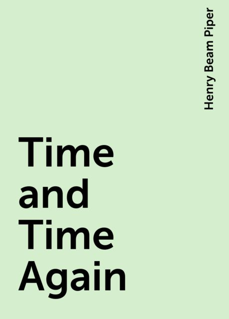 Time and Time Again, Henry Beam Piper