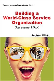 Building a World Class Service Organization (Assessment Tool), Jochen Wirtz
