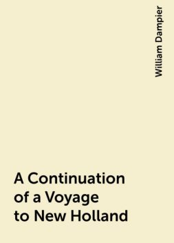 A Continuation of a Voyage to New Holland, William Dampier