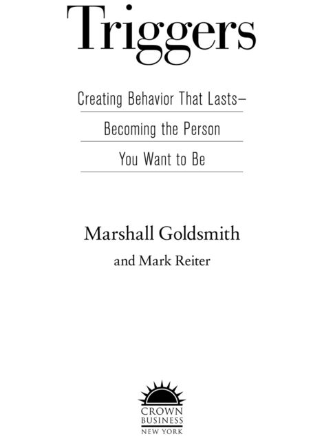 Triggers: Creating Behavior That Lasts--Becoming the Person You Want to Be, Marshall Goldsmith