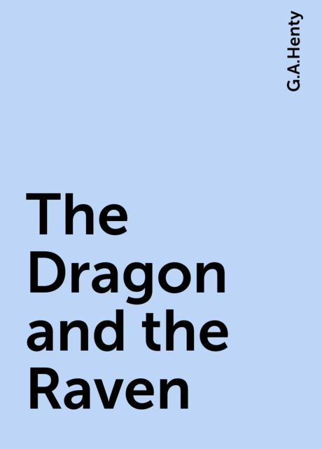 The Dragon and the Raven, G.A.Henty