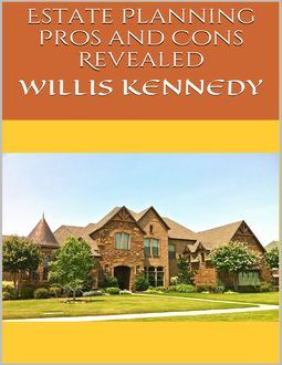 Estate Planning: Pros and Cons Revealed, Willis Kennedy