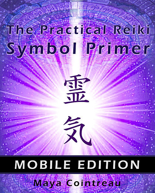 The Practical Reiki Symbol Primer – Mobile Edition, Maya Cointreau