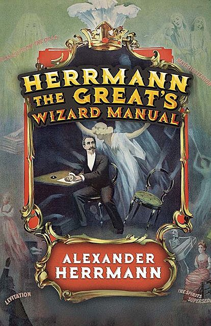 Herrmann the Great's Wizard Manual, Alexander Herrmann