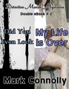 Detective Marsh Mysteries – Double eBook # 2 – Did You Even Look – My Life Is Over, Mark Connolly