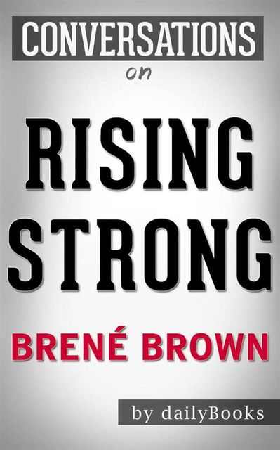 Rising Strong: by Brené Brown | Conversation Starters, Daily Books